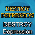 Destroy Depression (tm) - Relaunched For 2017 - $100 Bonus!